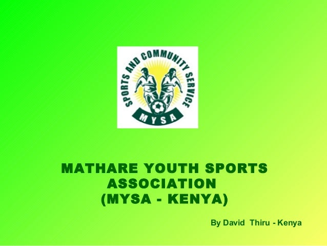 MATHARE YOUTH SPORTS ASSOCIATION (MYSA - KENYA) By David Thiru - Kenya