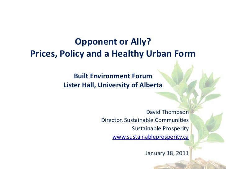 Opponent or Ally?Prices, Policy and a Healthy Urban Form           Built Environment Forum       Lister Hall, University o...