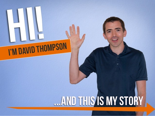 Hi!  I'm David Thompson  ...and this is my story