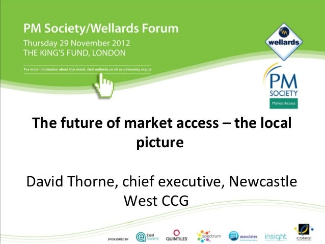 The future of market access – the local               pictureDavid Thorne, chief executive, Newcastle              West CCG