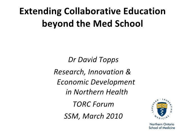 Extending Collaborative Education beyond the Med School <ul><li>Dr David Topps </li></ul><ul><li>Research, Innovation &  E...