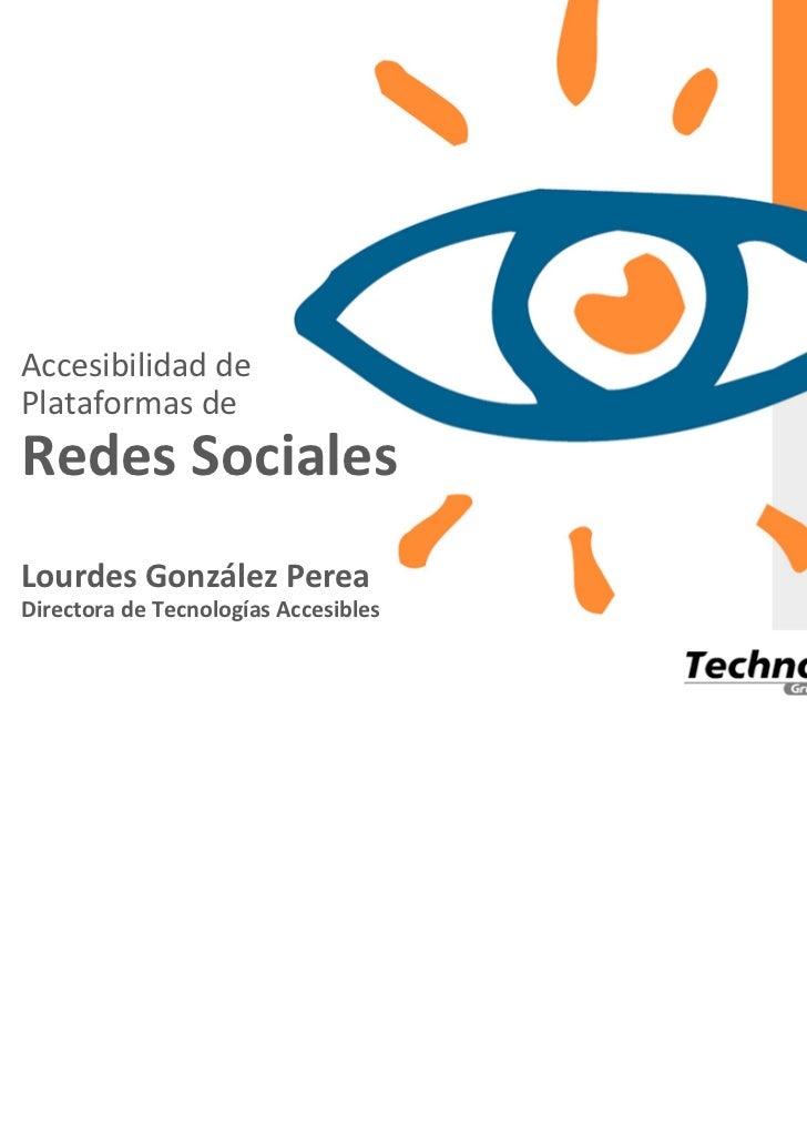 Accesibilidad dePlataformas deRedes SocialesLourdes González PereaDirectora de Tecnologías Accesibles