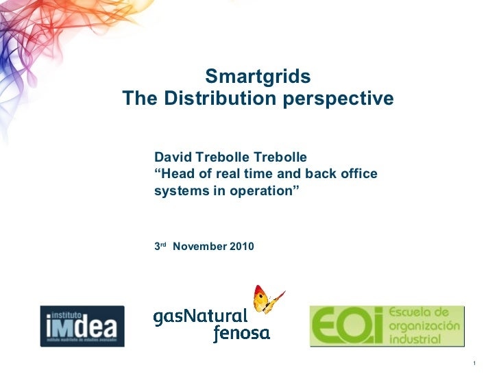 "Smartgrids The Distribution perspective 3 rd   November 2010 David Trebolle Trebolle "" Head of real time and back office s..."