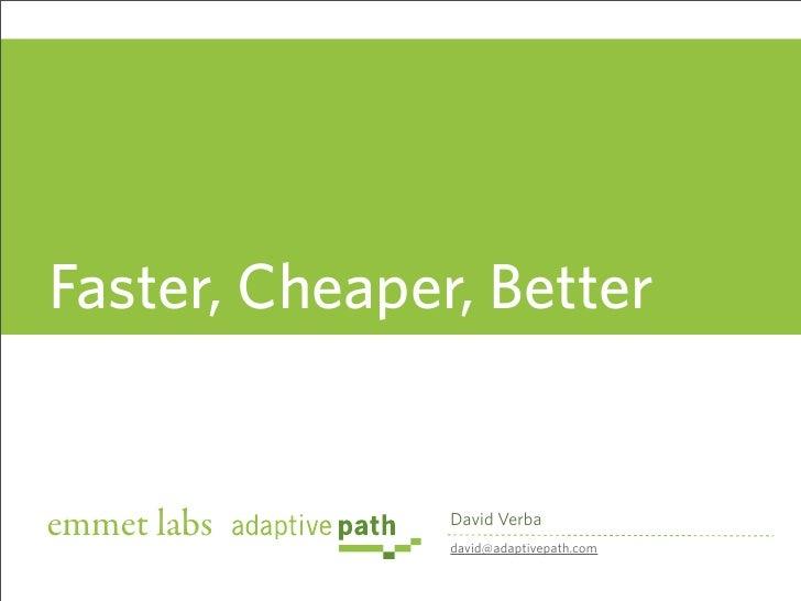 Faster, Cheaper, Better   emmet labs     David Verba                david@adaptivepath.com