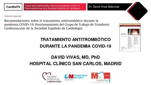 Tratamiento antitrombótico durante la pandemia COVID-19. Recomendaciones de la Sociedad Española de Cardiología Dr. David ...