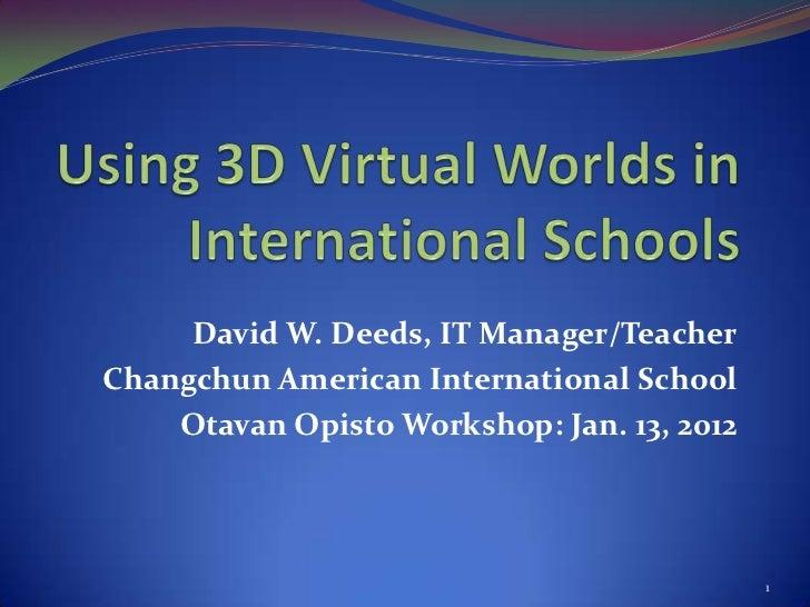 David W. Deeds, IT Manager/TeacherChangchun American International School    Otavan Opisto Workshop: Jan. 13, 2012        ...