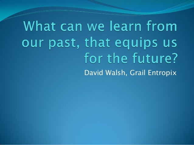 What Can We Learn From the Past?