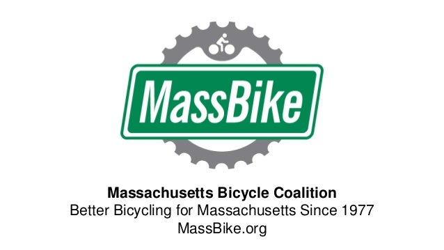 Massachusetts Bicycle Coalition Better Bicycling for Massachusetts Since 1977 MassBike.org