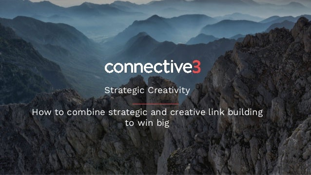 Strategic Creativity How to combine strategic and creative link building to win big