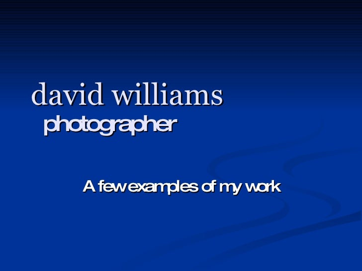 david williams   photographer A few examples of my work
