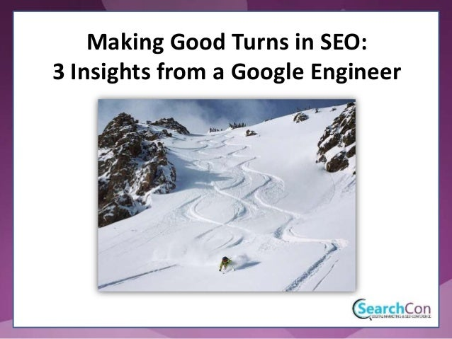 Making Good Turns in SEO: 3 Insights from a Google Engineer