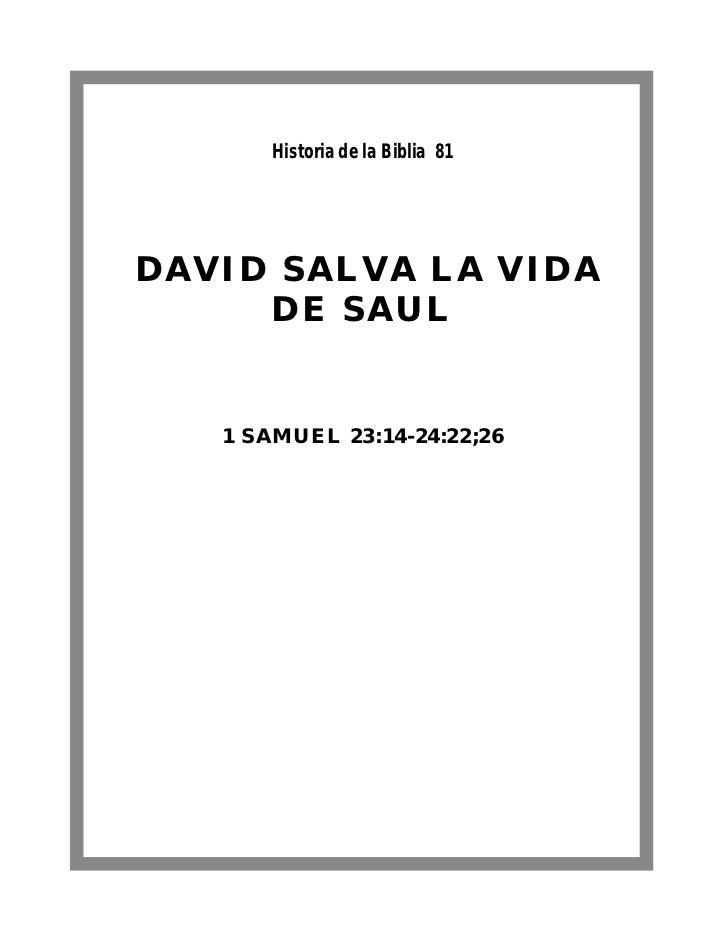 Historia de la Biblia 81DAVID SALVA LA VIDA     DE SAUL   1 SAMUEL 23:14-24:22;26