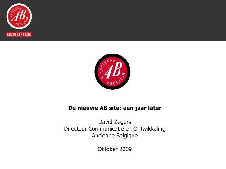 De nieuwe AB site: een jaar later David Zegers Directeur Communicatie en Ontwikkeling Ancienne Belgique Oktober 2009
