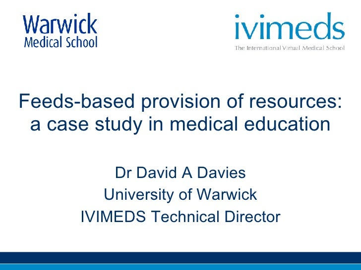 Feeds-based provision of resources: a case study in medical education Dr David A Davies University of Warwick IVIMEDS Tech...