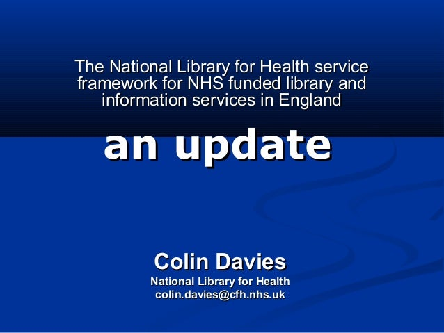The National Library for Health serviceThe National Library for Health service framework for NHS funded library andframewo...