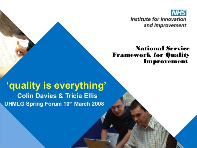 'quality is everything' Colin Davies & Tricia Ellis UHMLG Spring Forum 10th March 2008 National Service Framework for Qual...