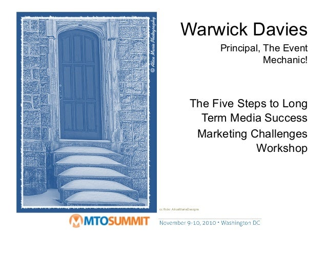 cc flickr: AliceMarieDesigns Warwick Davies Principal, The Event Mechanic! The Five Steps to Long Term Media Success Marke...