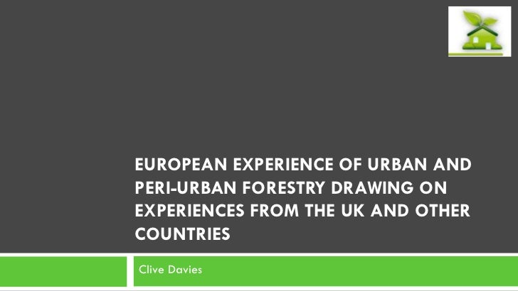 EUROPEAN EXPERIENCE OF URBAN ANDPERI-URBAN FORESTRY DRAWING ONEXPERIENCES FROM THE UK AND OTHERCOUNTRIESClive Davies