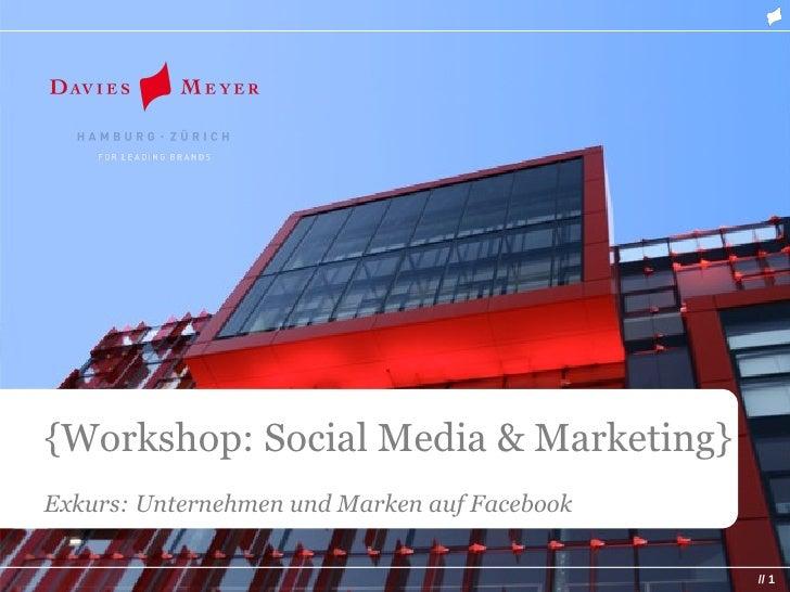 {Workshop: Social Media & Marketing} Exkurs: Unternehmen und Marken auf Facebook                                          ...