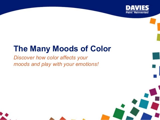 The Many Moods of Color Discover how color affects your moods and play with your emotions!