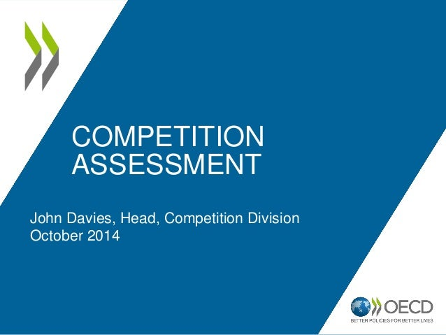 COMPETITION  ASSESSMENT  John Davies, Head, Competition Division  October 2014