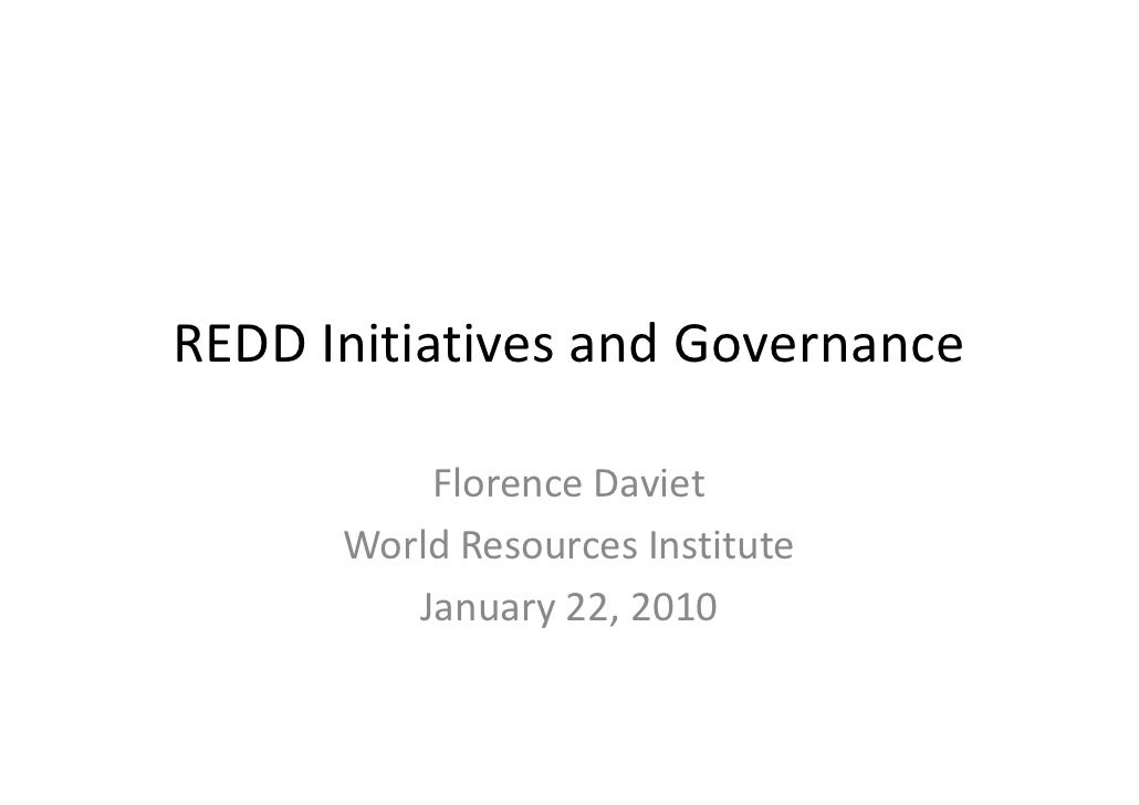 REDD Initiatives and Governance            Florence Daviet       World Resources Institute          January 22, 2010
