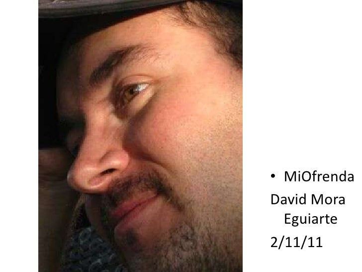 • MiOfrendaDavid Mora  Eguiarte2/11/11