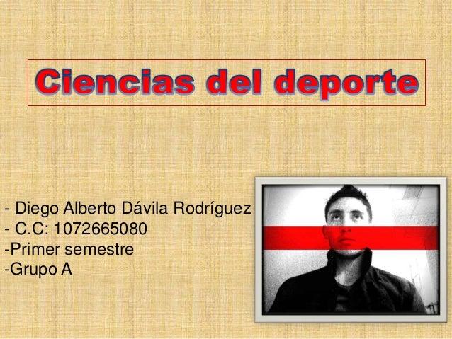 - Diego Alberto Dávila Rodríguez- C.C: 1072665080-Primer semestre-Grupo A