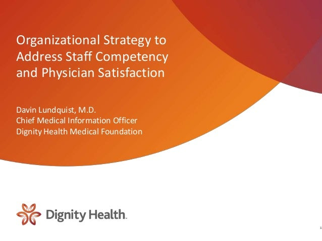Organizational Strategy toAddress Staff Competencyand Physician SatisfactionDavin Lundquist, M.D.Chief Medical Information...