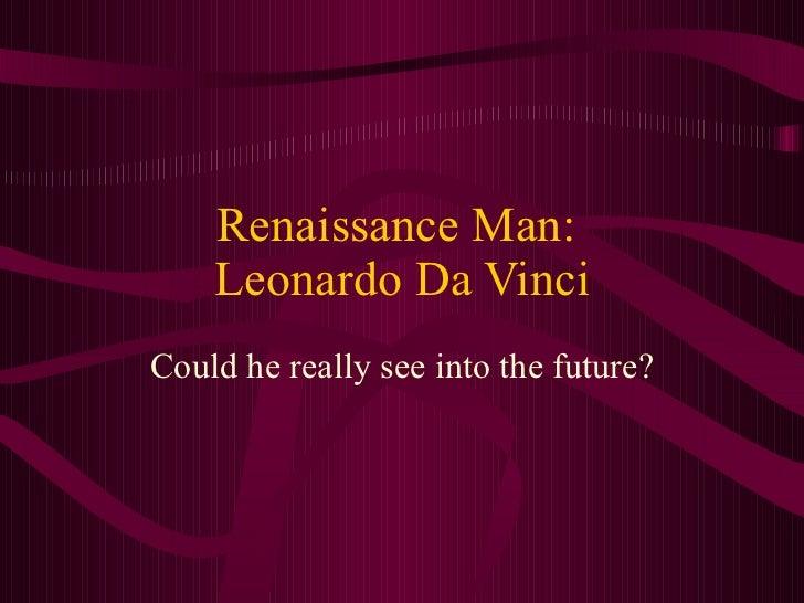 Renaissance Man:  Leonardo Da Vinci Could he really see into the future?