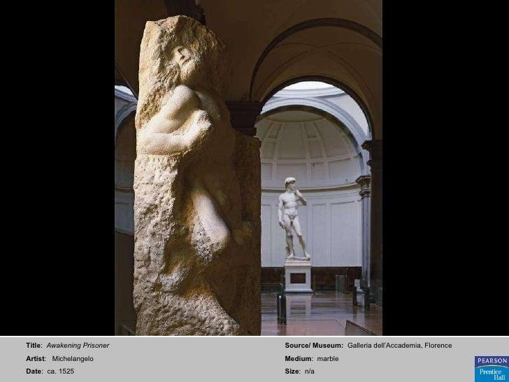 Title :  Awakening Prisoner Artist :  Michelangelo Date :  ca. 1525 Source/ Museum:   Galleria dell'Accademia, Florence Me...