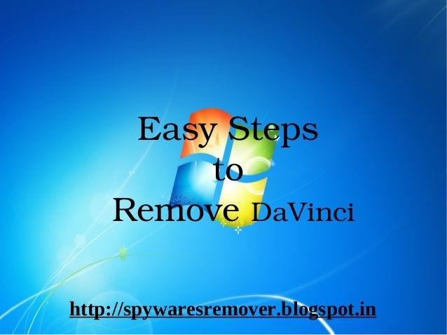 EasySteps         to    RemoveDaVincihttp://spywaresremover.blogspot.in