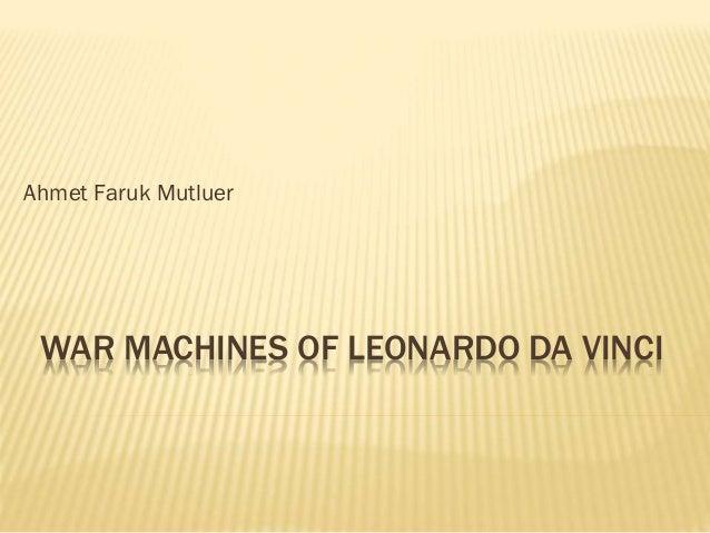 WAR MACHINES OF LEONARDO DA VINCI Ahmet Faruk Mutluer