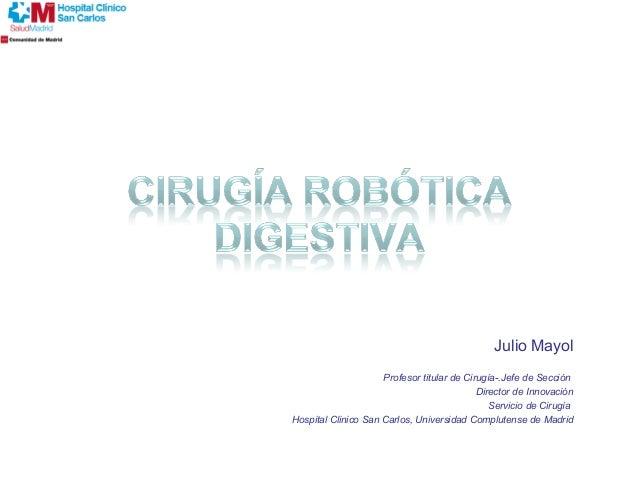 Julio Mayol Profesor titular de Cirugía-.Jefe de Sección Director de Innovación Servicio de Cirugía Hospital Clinico San C...
