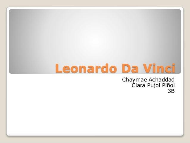 Leonardo Da Vinci Chaymae Achaddad Clara Pujol Piñol 3B