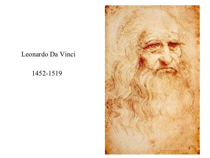 <ul><li>Leonardo Da Vinci </li></ul><ul><li>1452-1519 </li></ul>