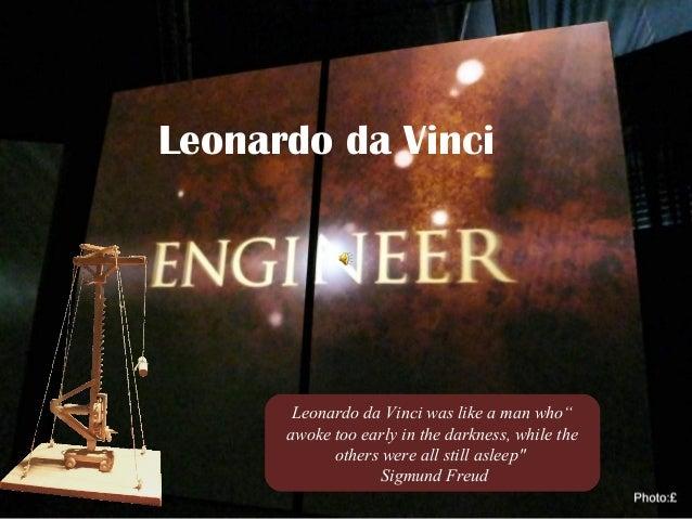 "Leonardo da Vinci ""Leonardo da Vinci was like a man who awoke too early in the darkness, while the others were all still a..."