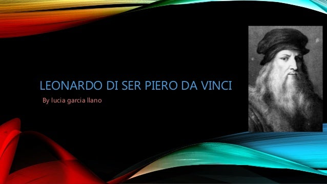 LEONARDO DI SER PIERO DA VINCI By lucia garcia llano