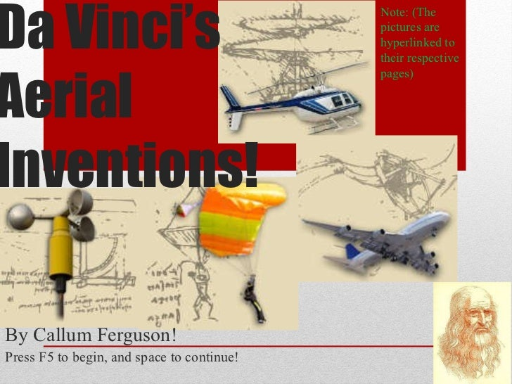 Da Vinci's Aerial Inventions! By Callum Ferguson! Press F5 to begin, and space to continue! Note: (The pictures are hyperl...
