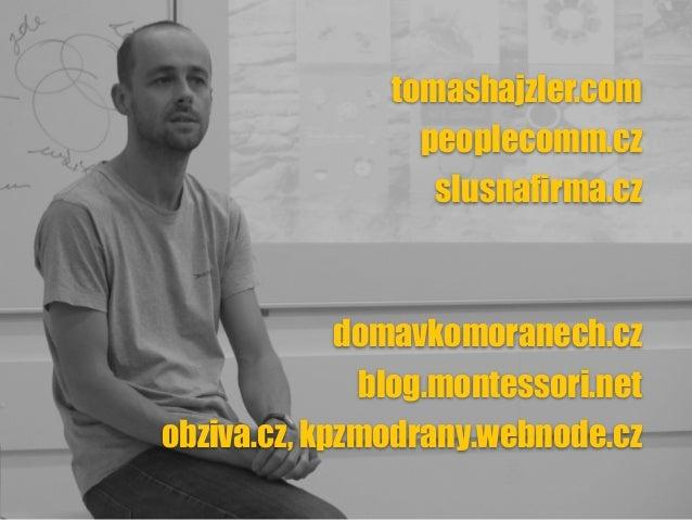 tomashajzler.com peoplecomm.cz slusnafirma.cz domavkomoranech.cz blog.montessori.net obziva.cz, kpzmodrany.webnode.cz