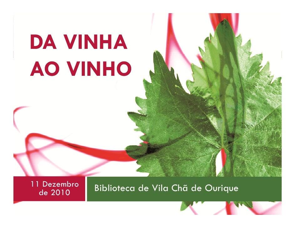 1    DA VINHA    AO VINHO    11 Dezembro   Biblioteca de Vila Chã de Ourique      de 2010