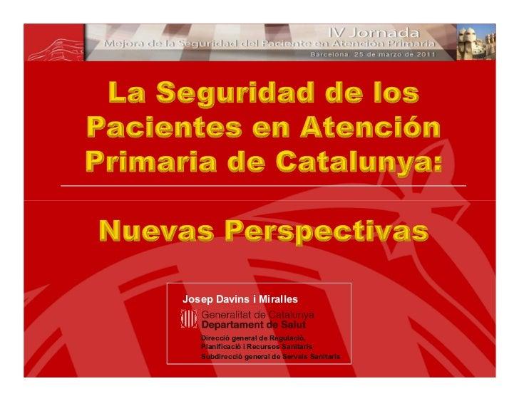 Josep Davins i Miralles   Direcció general de Regulació,   Planificació i Recursos Sanitaris   Subdirecció general de Serv...