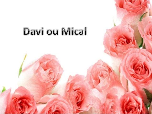 Lá vem o Davi glorificando ao Senhor Vem dançando e cantando a Ele louvor Pois a arca voltou para Jerusalém Mas a mulher d...