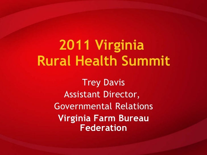 2011 Virginia  Rural Health Summit Trey Davis Assistant Director,  Governmental Relations Virginia Farm Bureau Federation