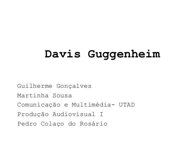 Davis GuggenheimGuilherme GonçalvesMartinha SousaComunicação e Multimédia- UTADProdução Audiovisual IPedro Colaço do Rosário