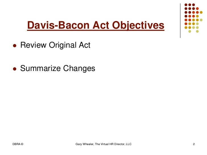 davis bacon act Davis-bacon act the davis-bacon act (40 usca §§ 276a to 276a-5) is federal law that governs the minimum wage rate to be paid to laborers and mechanics employed on federal public works projects it was enacted on march 3, 1931, and has been amended.