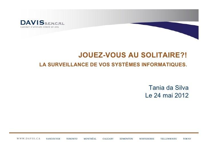 JOUEZ-VOUS AU SOLITAIRE?!LA SURVEILLANCE DE VOS SYSTÉMES INFORMATIQUES.                                 Tania da Silva    ...