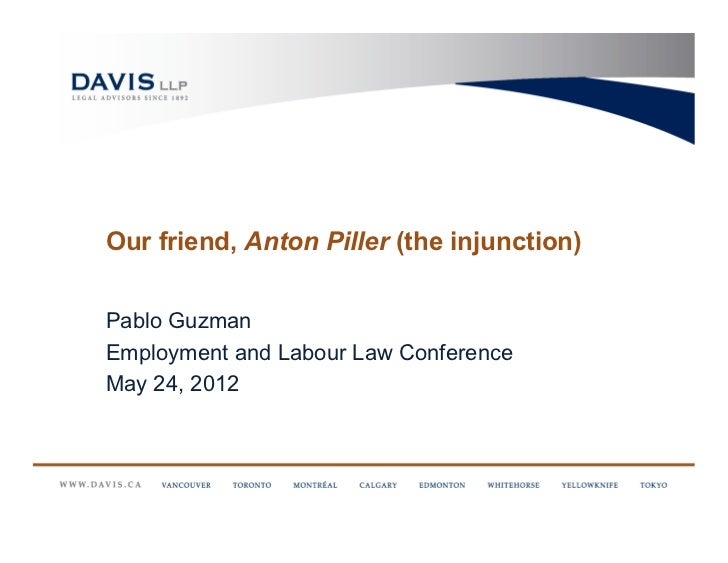 Our friend, Anton Piller (the injunction)Pablo GuzmanEmployment and Labour Law ConferenceMay 24, 2012