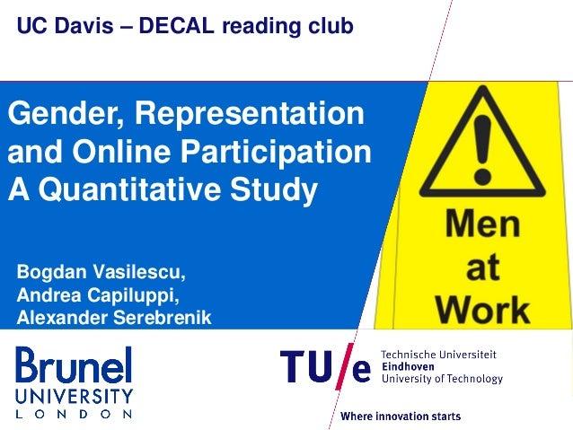 UC Davis – DECAL reading club  Gender, Representation and Online Participation A Quantitative Study Bogdan Vasilescu, Andr...