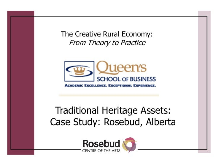 The Creative Rural Economy:    From Theory to Practice Traditional Heritage Assets:Case Study: Rosebud, Alberta